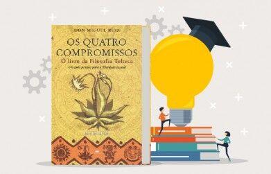 Os 4 Compromissos - Don Miguel Ruiz: Principais Ensinamentos do livro
