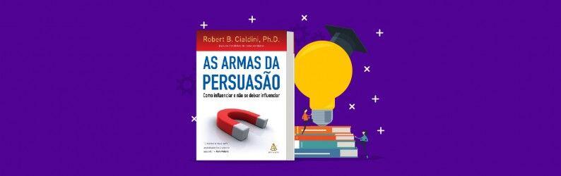 Principais lições do livro: As Armas da Persuasão