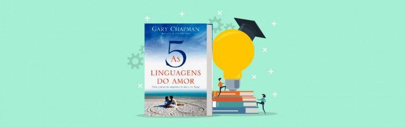 """Principais Lições do livro """"As 5 linguagens do Amor"""""""
