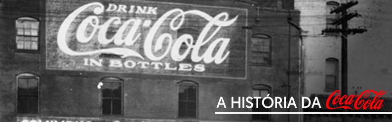 Conheça a história da Coca-Cola no Brasil e descubra o segredo do sucesso
