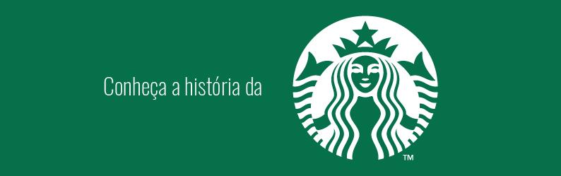 Conheça a história da Starbucks, a marca que ultrapassou fronteiras