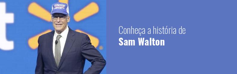 Conheça a história de Sam Walton, fundador da rede Walmart