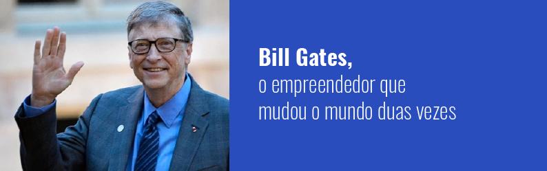 Conheça um pouco mais sobre Bill Gates: o empreendedor que mudou o mundo duas vezes
