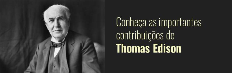 Empreendedorismo na história: conheça as importantes contribuições de Thomas Edison para o mundo