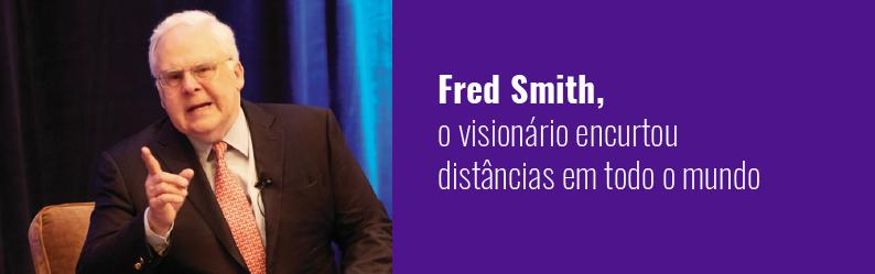 Fred Smith: Como esse empreendedor visionário encurtou distâncias em todo o mundo com a FedEx