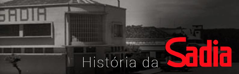 Fique por dentro da história da Sadia, uma das marcas mais queridas pelos brasileiros