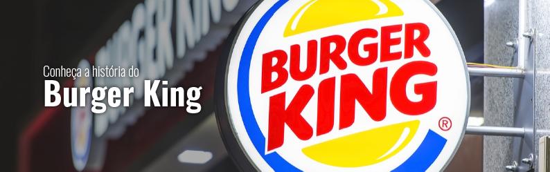 Quer empreender na área alimentícia? Conheça a história do Burger king
