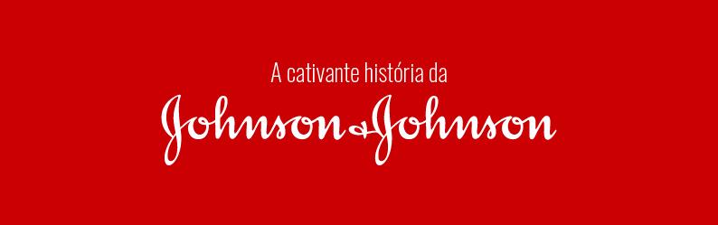 Conheça a cativante história da Johnson & Johnson