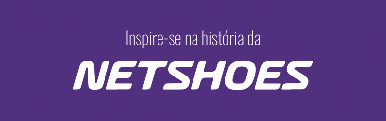 Pensando em abrir um e-commerce? Inspire-se na história da Netshoes