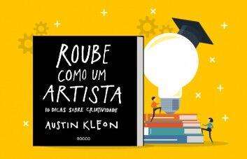 Principais Ensinamentos do livro: Roube como um Artista, de Austin Kleon