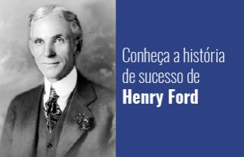 Conheça a história de sucesso de Henry Ford, considerado o pai do automóvel