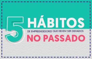 5 hábitos de empreendedores que devem ser deixados no passado
