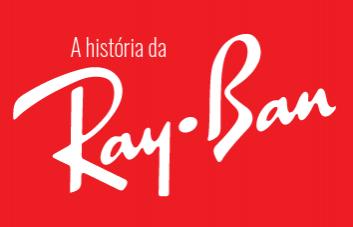 História da Ray-Ban: conheça um pouco mais sobre ela